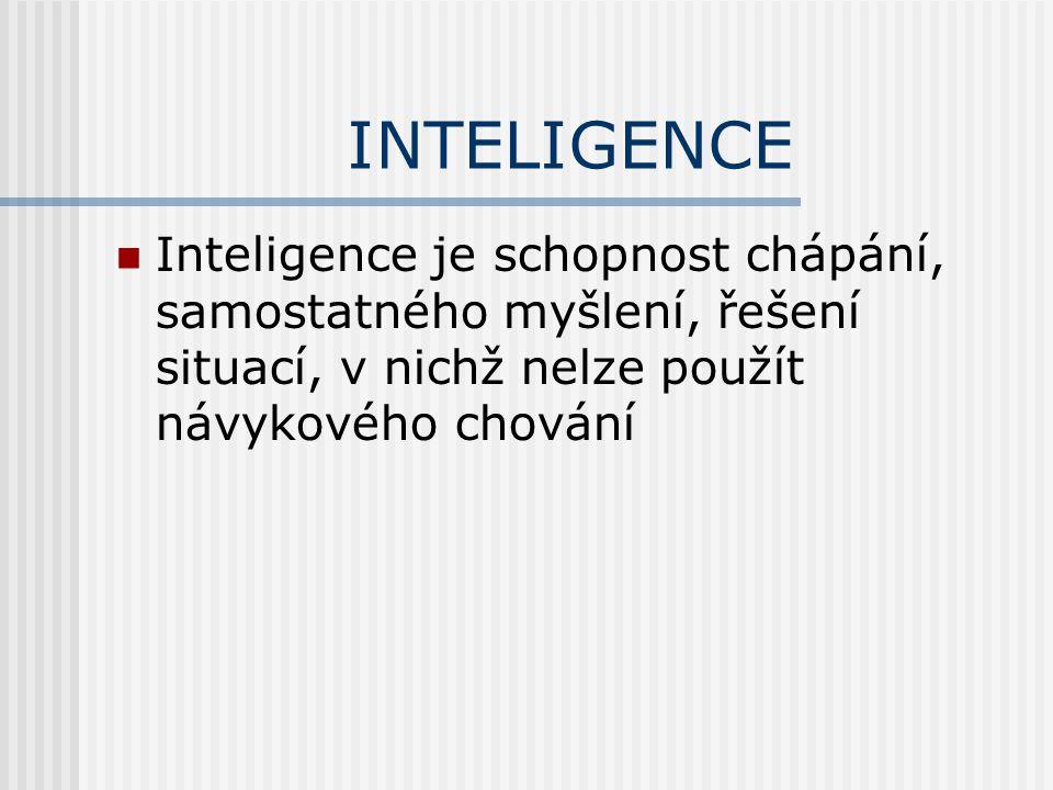 INTELIGENCE Inteligence je schopnost chápání, samostatného myšlení, řešení situací, v nichž nelze použít návykového chování