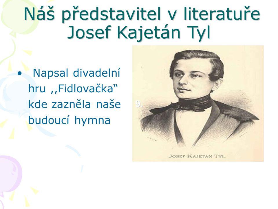 Náš představitel v literatuře Josef Kajetán Tyl Náš představitel v literatuře Josef Kajetán Tyl Napsal divadelní hru,,Fidlovačka kde zazněla naše budoucí hymna 9.