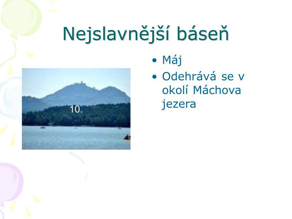 Nejslavnější báseň Máj Odehrává se v okolí Máchova jezera 10.
