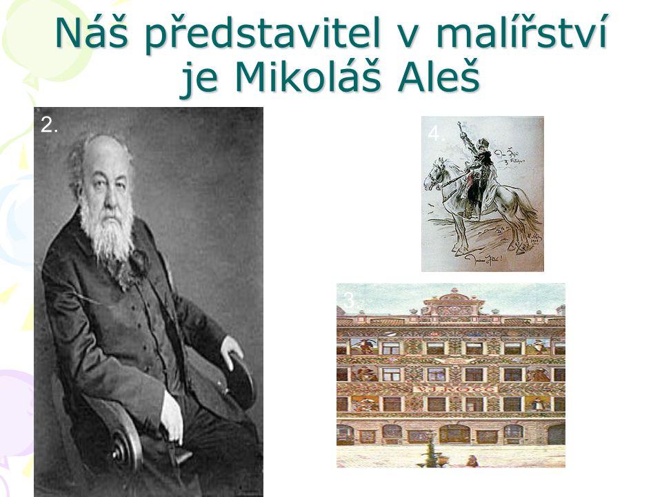 Náš představitel v malířství je Mikoláš Aleš 2. 4. 3.