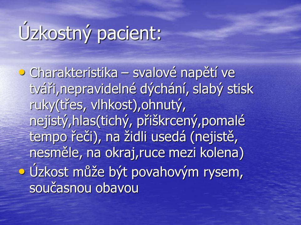 Úzkostný pacient: Charakteristika – svalové napětí ve tváři,nepravidelné dýchání, slabý stisk ruky(třes, vlhkost),ohnutý, nejistý,hlas(tichý, přiškrce
