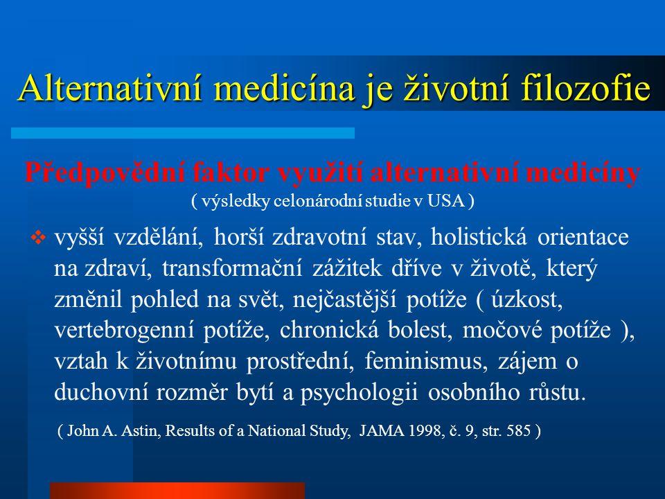 Alternativní medicína je životní filozofie Alternativní medicína je životní filozofie  vyšší vzdělání, horší zdravotní stav, holistická orientace na