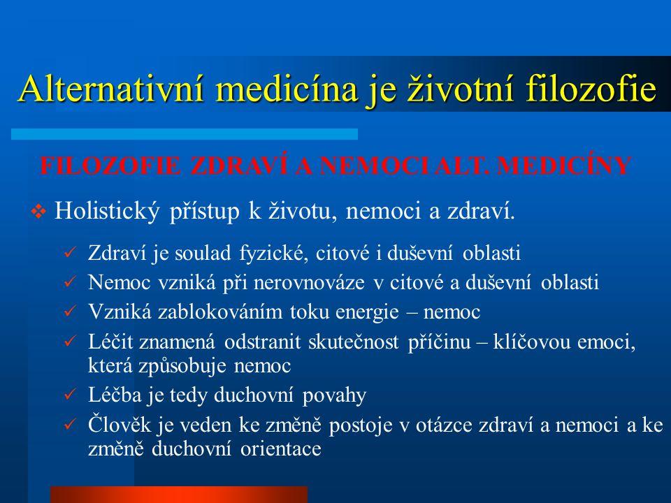 Alternativní medicína je životní filozofie Alternativní medicína je životní filozofie  Holistický přístup k životu, nemoci a zdraví. FILOZOFIE ZDRAVÍ