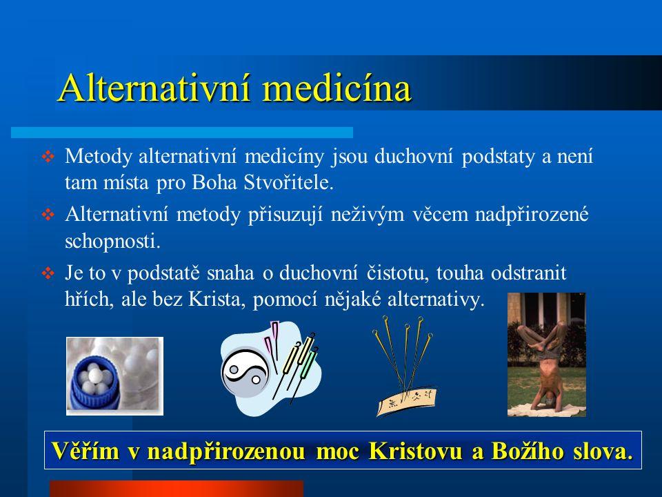 Alternativní medicína  Metody alternativní medicíny jsou duchovní podstaty a není tam místa pro Boha Stvořitele.  Alternativní metody přisuzují neži