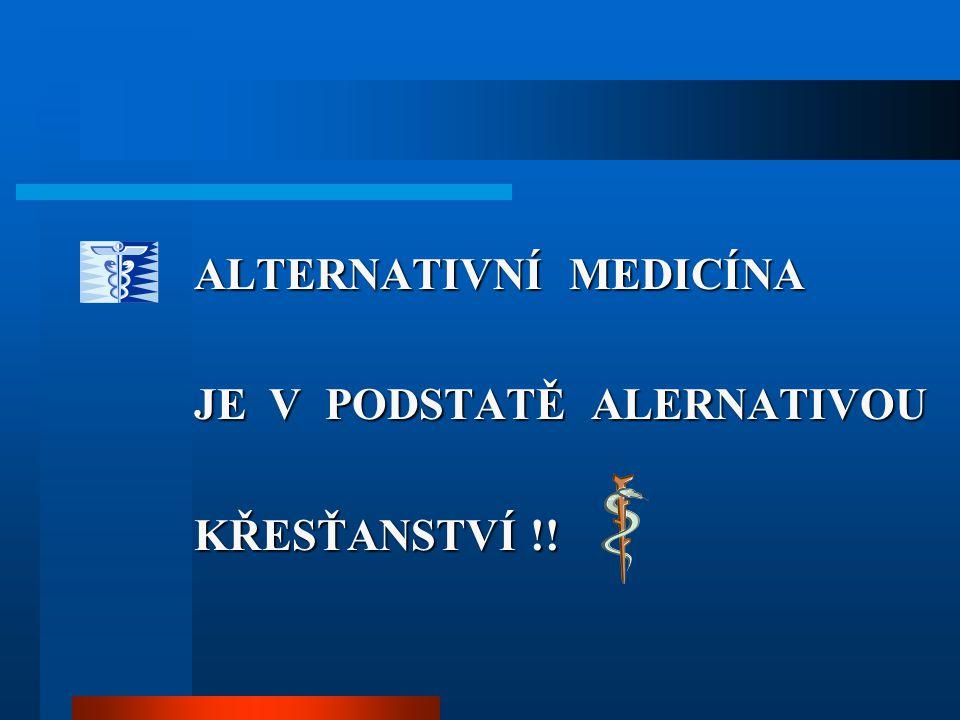 ALTERNATIVNÍ MEDICÍNA JE V PODSTATĚ ALERNATIVOU KŘESŤANSTVÍ !!