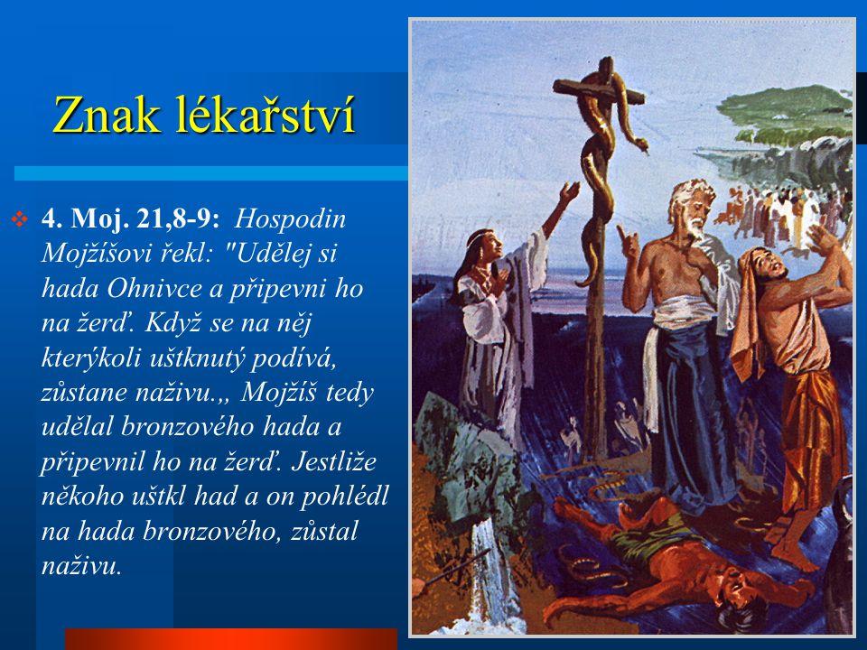  4.Moj. 21,8-9: Hospodin Mojžíšovi řekl: Udělej si hada Ohnivce a připevni ho na žerď.