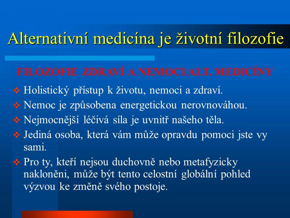 Alternativní medicína je životní filozofie Alternativní medicína je životní filozofie  Holistický přístup k životu, nemoci a zdraví.  Nemoc je způso