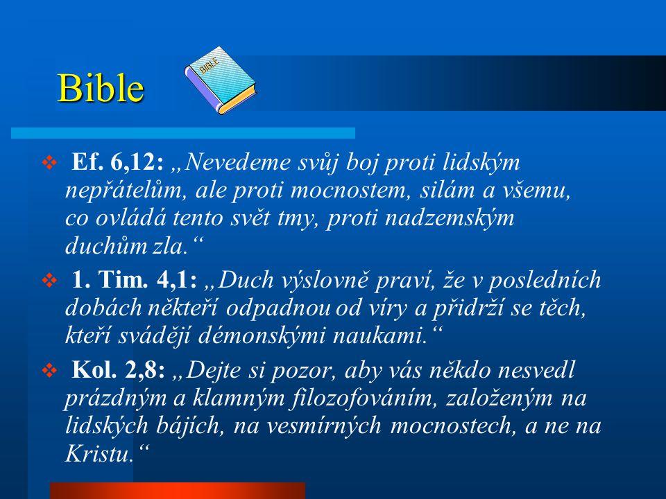 """Bible  Ef. 6,12: """"Nevedeme svůj boj proti lidským nepřátelům, ale proti mocnostem, silám a všemu, co ovládá tento svět tmy, proti nadzemským duchům z"""