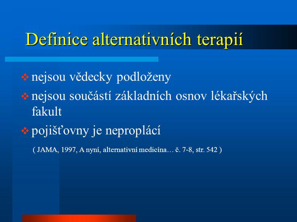 Definice alternativních terapií  nejsou vědecky podloženy  nejsou součástí základních osnov lékařských fakult  pojišťovny je neproplácí ( JAMA, 199
