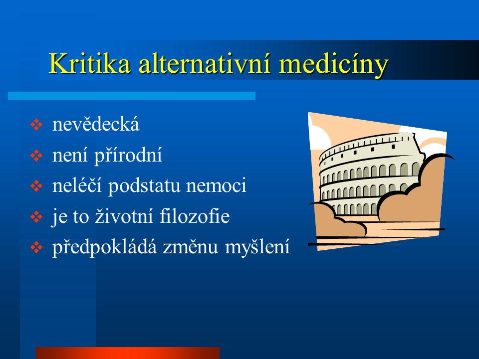 Kritika alternativní medicíny Kritika alternativní medicíny  nevědecká  není přírodní  neléčí podstatu nemoci  je to životní filozofie  předpokládá změnu myšlení