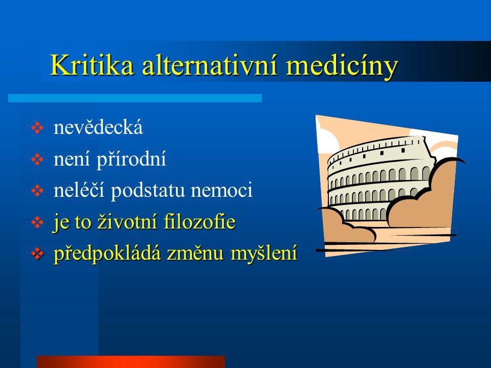 Kritika alternativní medicíny Kritika alternativní medicíny  nevědecká  není přírodní  neléčí podstatu nemoci je to životní filozofie  je to životní filozofie  předpokládá změnu myšlení