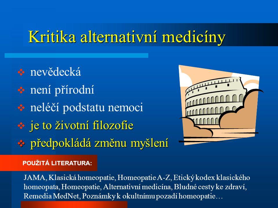 """Alternativní medicína je životní filozofie Alternativní medicína je životní filozofie  """"Alternativní léčba je i životní filozofie, psychologie, zároveň i prevence chorob. ( Klasická homeopatie )  """"Člověka považuji za duchovní bytost a chci se zabývat člověkem celým, nejenom jeho tělem.  """"Nikdy nemůžeme nemocného vyléčit, pokud se nezabýváme kromě jeho fyzického těla i jeho duševním a duchovním světem. ( Homeopatie A-Z )  """"Klasická homeopatie hledá příčiny všech potíží člověka a vždy se zabývá celým člověkem."""