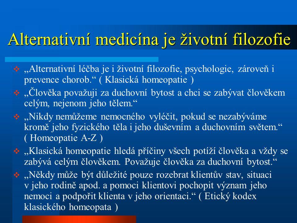 """Alternativní medicína je životní filozofie Alternativní medicína je životní filozofie  """"Alternativní léčba je i životní filozofie, psychologie, zárov"""