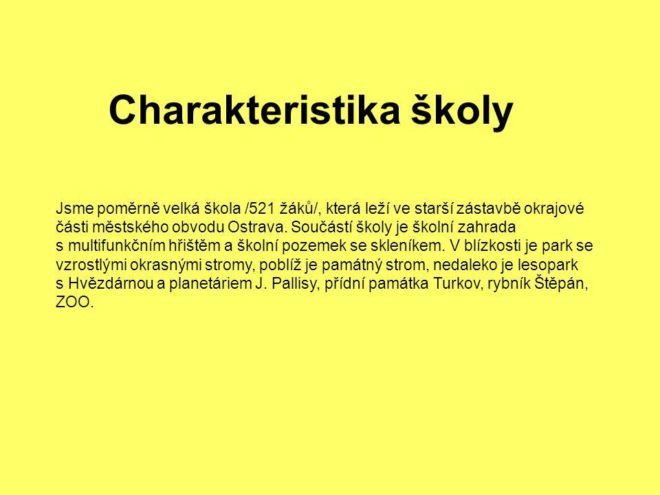 Jsme poměrně velká škola /521 žáků/, která leží ve starší zástavbě okrajové části městského obvodu Ostrava.