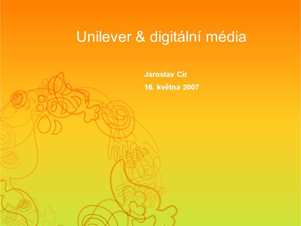 Unilever & digitální média Jaroslav Cír 16. května 2007