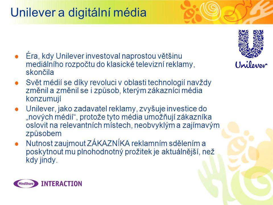 """Éra, kdy Unilever investoval naprostou většinu mediálního rozpočtu do klasické televizní reklamy, skončila Svět médií se díky revoluci v oblasti technologií navždy změnil a změnil se i způsob, kterým zákazníci média konzumují Unilever, jako zadavatel reklamy, zvyšuje investice do """"nových médií , protože tyto média umožňují zákazníka oslovit na relevantních místech, neobvyklým a zajímavým způsobem Nutnost zaujmout ZÁKAZNÍKA reklamním sdělením a poskytnout mu plnohodnotný prožitek je aktuálnější, než kdy jindy."""