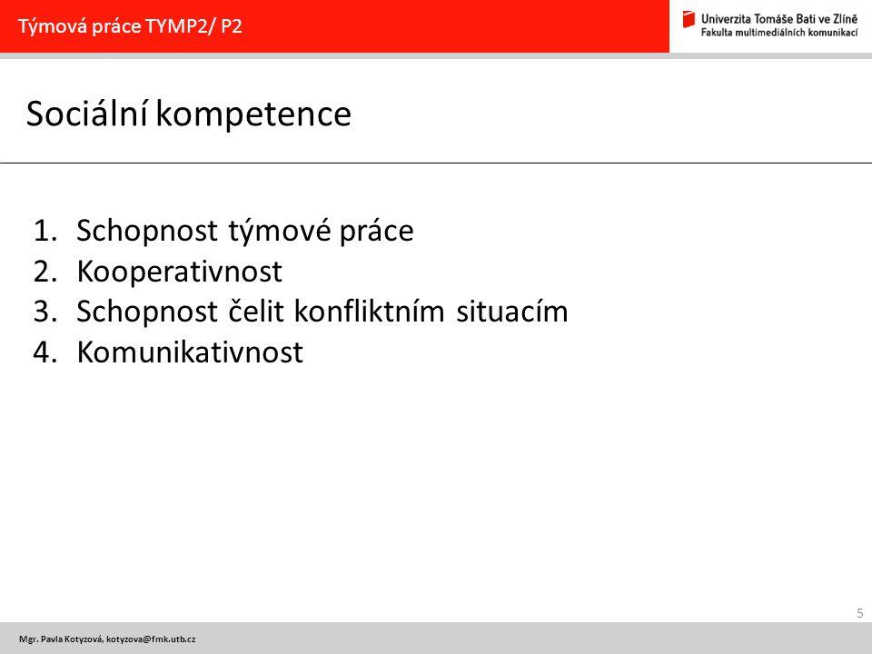 5 Mgr. Pavla Kotyzová, kotyzova@fmk.utb.cz Sociální kompetence Týmová práce TYMP2/ P2 1.Schopnost týmové práce 2.Kooperativnost 3.Schopnost čelit konf