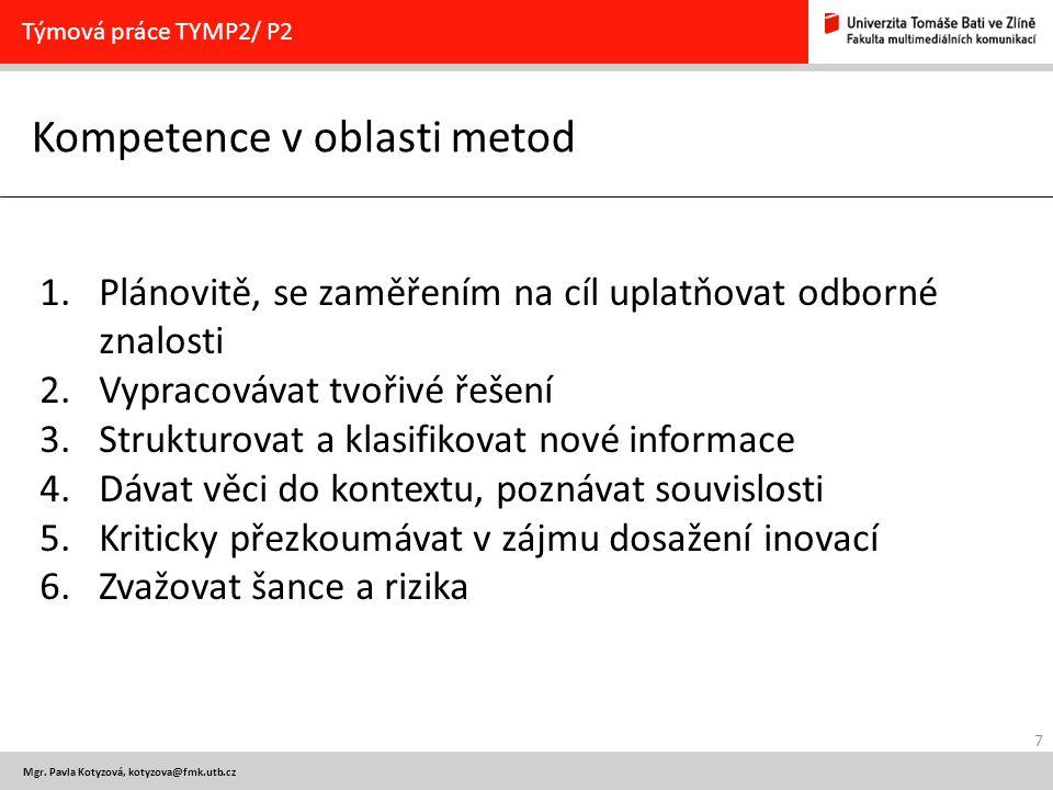 7 Mgr. Pavla Kotyzová, kotyzova@fmk.utb.cz Kompetence v oblasti metod Týmová práce TYMP2/ P2 1.Plánovitě, se zaměřením na cíl uplatňovat odborné znalo