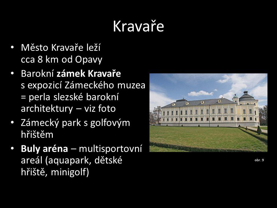 Kravaře Město Kravaře leží cca 8 km od Opavy Barokní zámek Kravaře s expozicí Zámeckého muzea = perla slezské barokní architektury – viz foto Zámecký