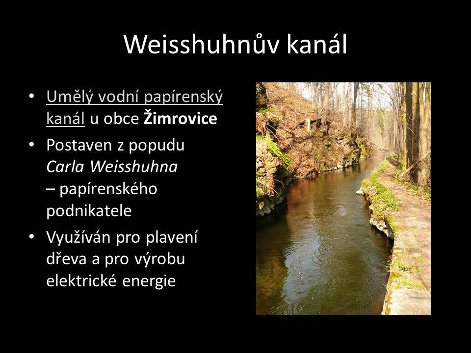 Weisshuhnův kanál Umělý vodní papírenský kanál u obce Žimrovice Umělý vodní papírenský kanál Postaven z popudu Carla Weisshuhna – papírenského podnika