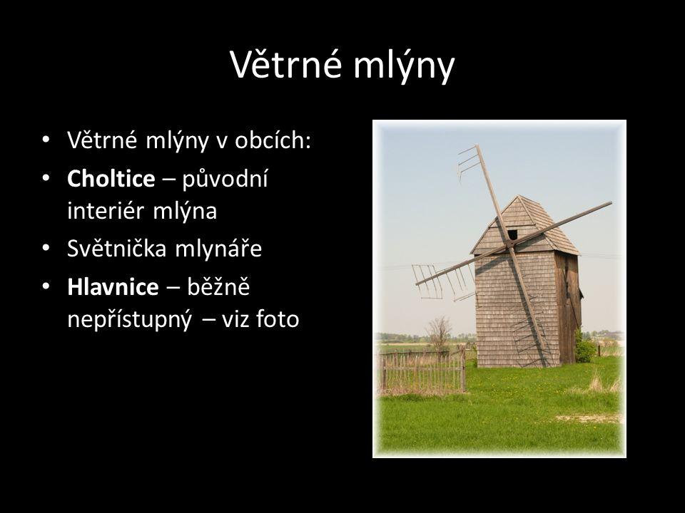 Větrné mlýny Větrné mlýny v obcích: Choltice – původní interiér mlýna Světnička mlynáře Hlavnice – běžně nepřístupný – viz foto