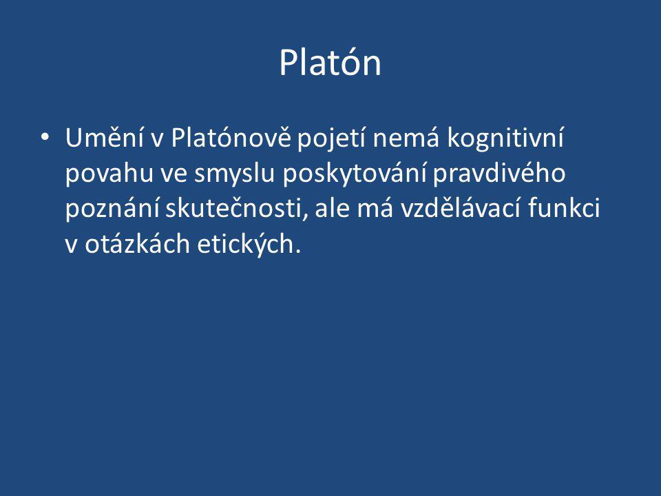 Platón Umění v Platónově pojetí nemá kognitivní povahu ve smyslu poskytování pravdivého poznání skutečnosti, ale má vzdělávací funkci v otázkách etick