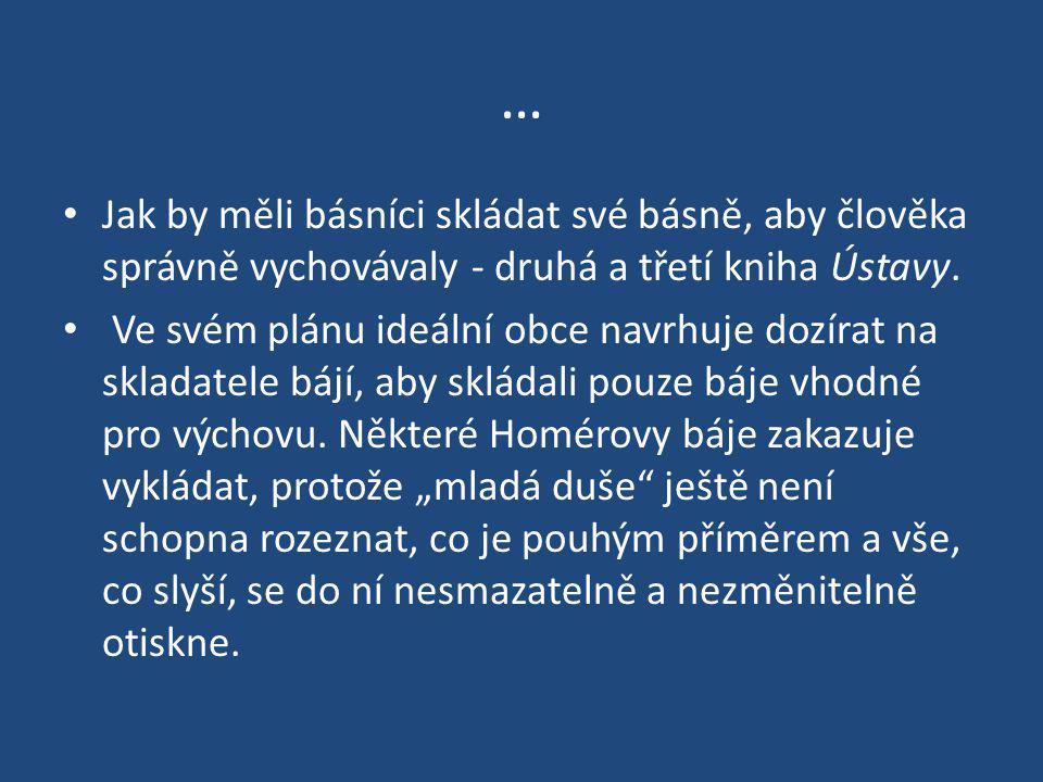 … Jak by měli básníci skládat své básně, aby člověka správně vychovávaly - druhá a třetí kniha Ústavy. Ve svém plánu ideální obce navrhuje dozírat na