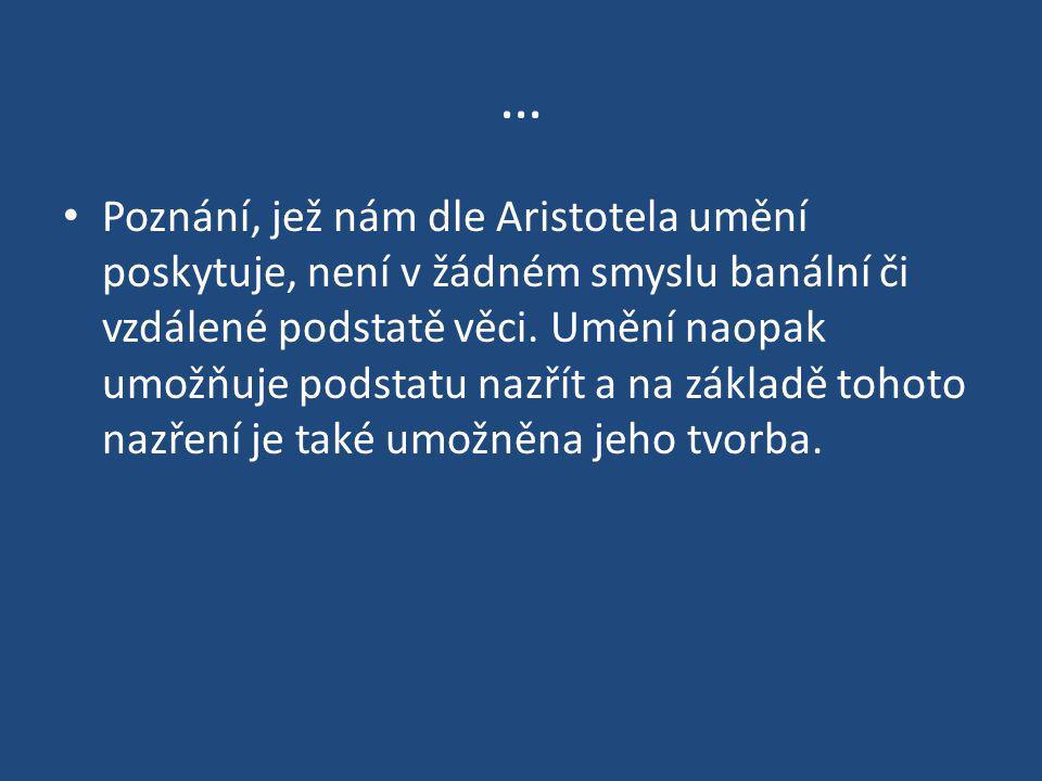 … Poznání, jež nám dle Aristotela umění poskytuje, není v žádném smyslu banální či vzdálené podstatě věci. Umění naopak umožňuje podstatu nazřít a na
