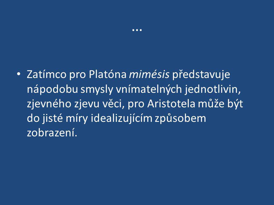 … Zatímco pro Platóna mimésis představuje nápodobu smysly vnímatelných jednotlivin, zjevného zjevu věci, pro Aristotela může být do jisté míry idealiz