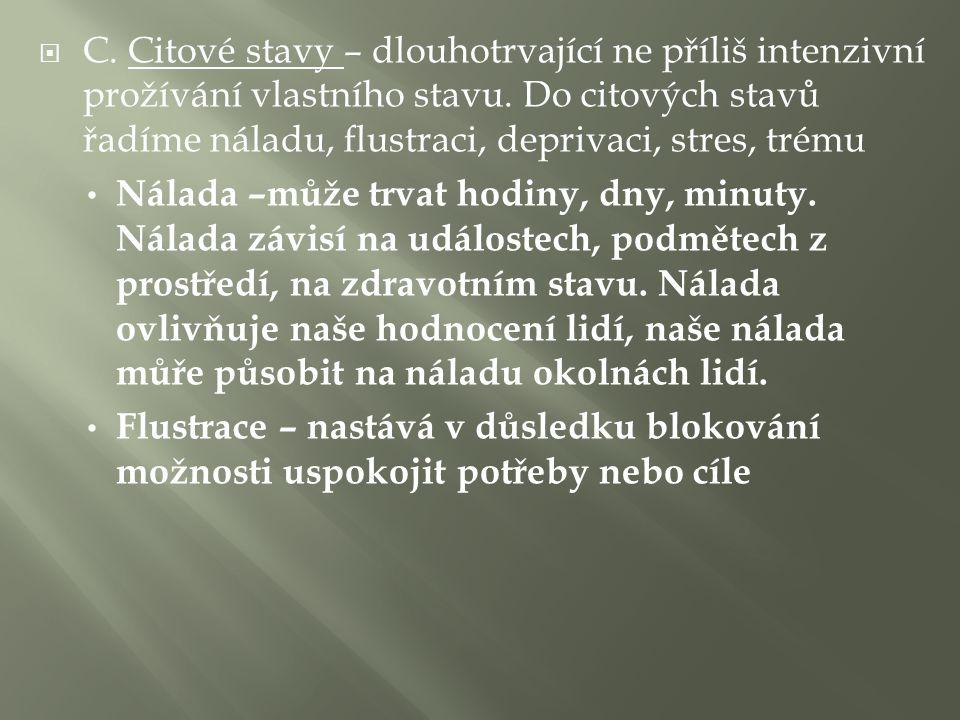  C. Citové stavy – dlouhotrvající ne příliš intenzivní prožívání vlastního stavu.