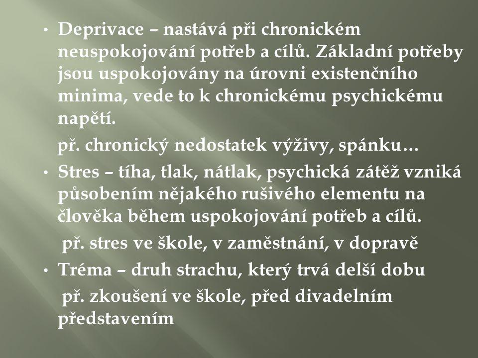 Deprivace – nastává při chronickém neuspokojování potřeb a cílů.