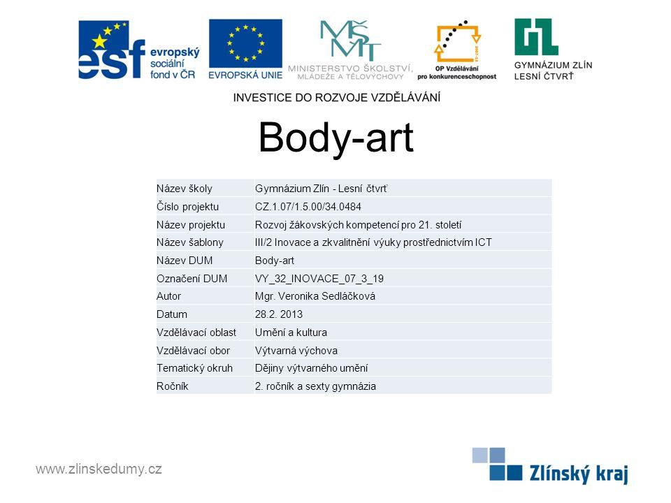 Body-art www.zlinskedumy.cz Název školyGymnázium Zlín - Lesní čtvrť Číslo projektuCZ.1.07/1.5.00/34.0484 Název projektuRozvoj žákovských kompetencí pro 21.