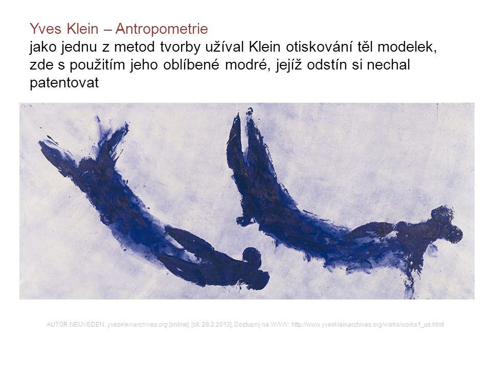 Yves Klein – Antropometrie jako jednu z metod tvorby užíval Klein otiskování těl modelek, zde s použitím jeho oblíbené modré, jejíž odstín si nechal patentovat AUTOR NEUVEDEN.