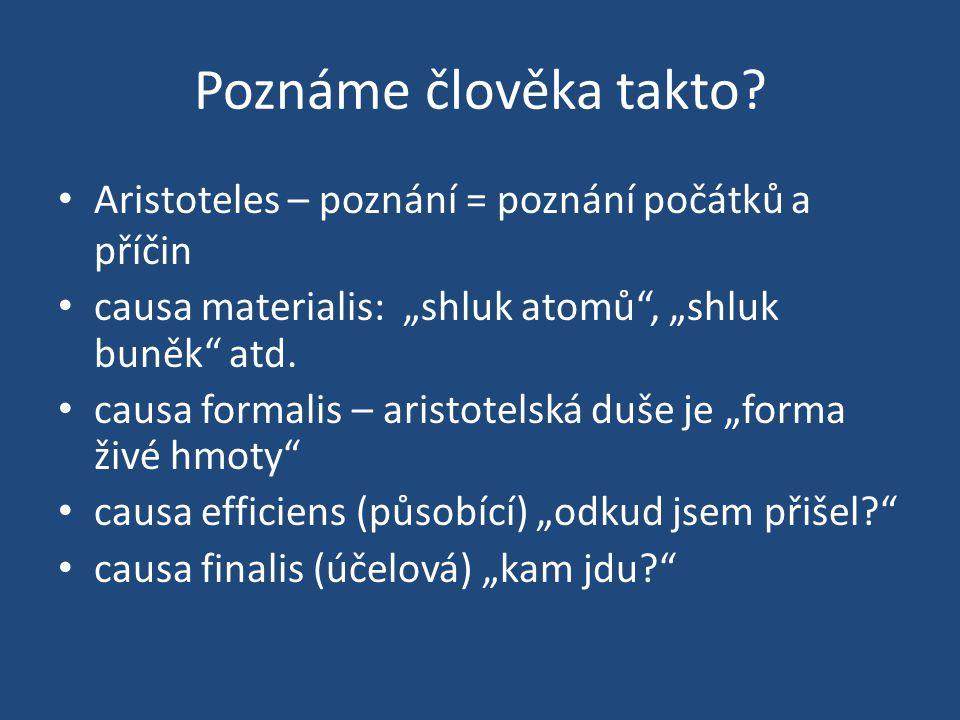 """Poznáme člověka takto? Aristoteles – poznání = poznání počátků a příčin causa materialis: """"shluk atomů"""", """"shluk buněk"""" atd. causa formalis – aristotel"""