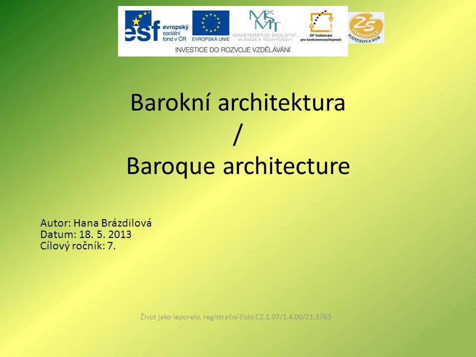 Barokní architektura / Baroque architecture Život jako leporelo, registrační číslo CZ.1.07/1.4.00/21.3763 Autor: Hana Brázdilová Datum: 18.