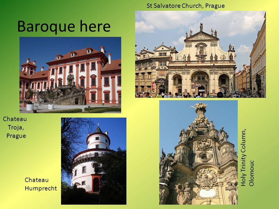 Baroque here St Salvatore Church, Prague Holy Trinity Column, Olomouc Chateau Humprecht Chateau Troja, Prague