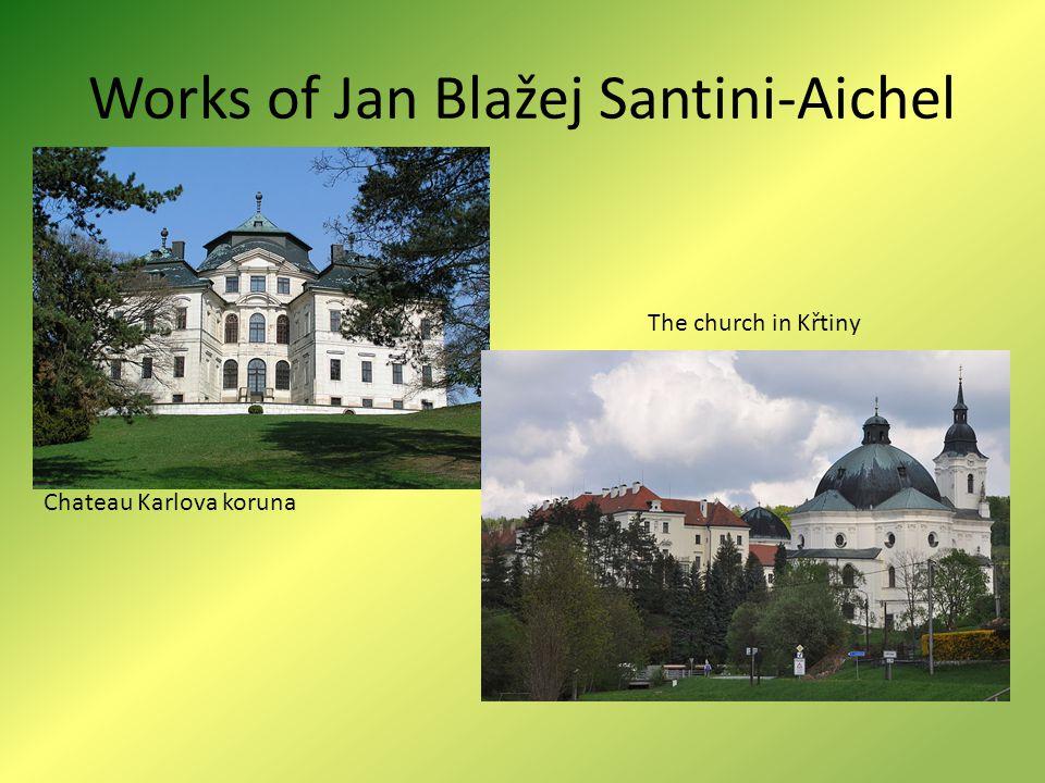 Works of Jan Blažej Santini-Aichel Chateau Karlova koruna The church in Křtiny