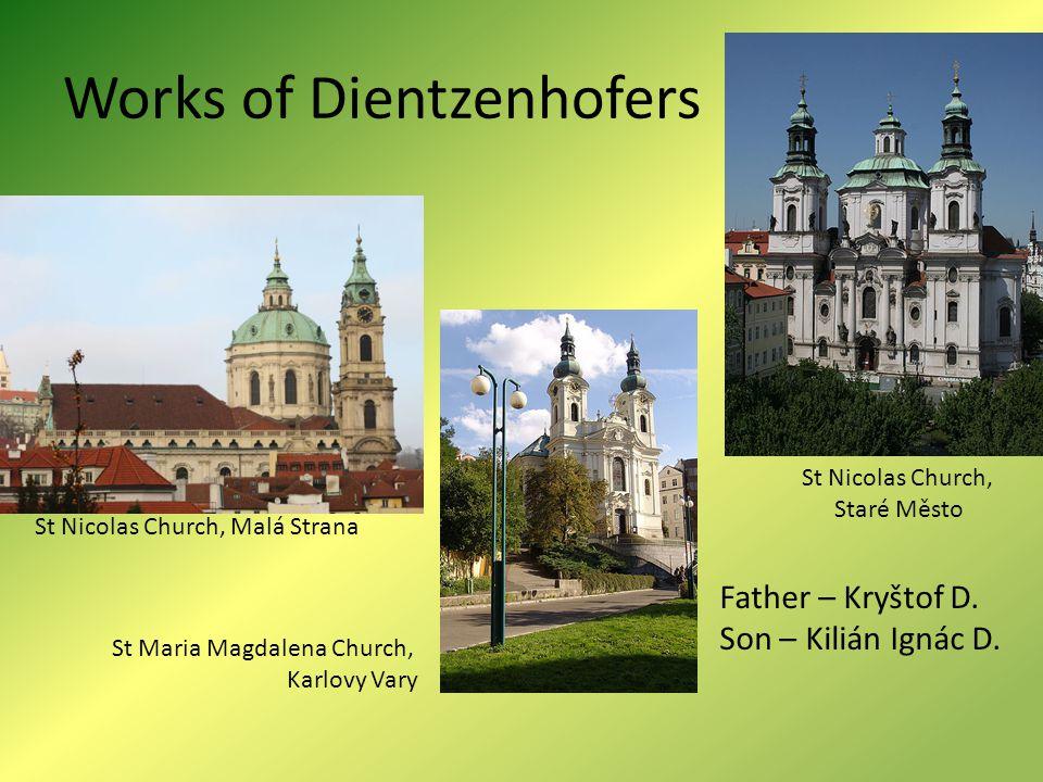 Works of Dientzenhofers St Nicolas Church, Malá Strana St Maria Magdalena Church, Karlovy Vary St Nicolas Church, Staré Město Father – Kryštof D.