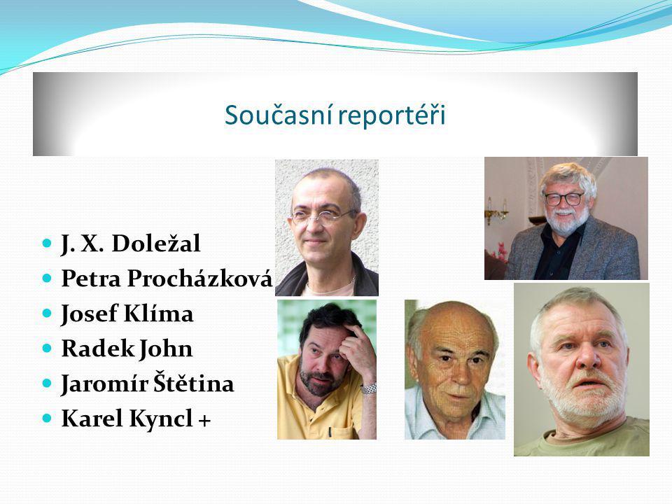 Současní reportéři J. X. Doležal Petra Procházková Josef Klíma Radek John Jaromír Štětina Karel Kyncl +