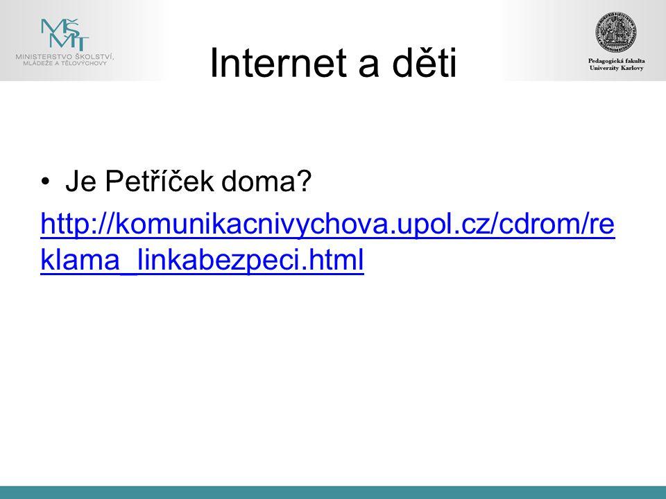 Je Petříček doma? http://komunikacnivychova.upol.cz/cdrom/re klama_linkabezpeci.html