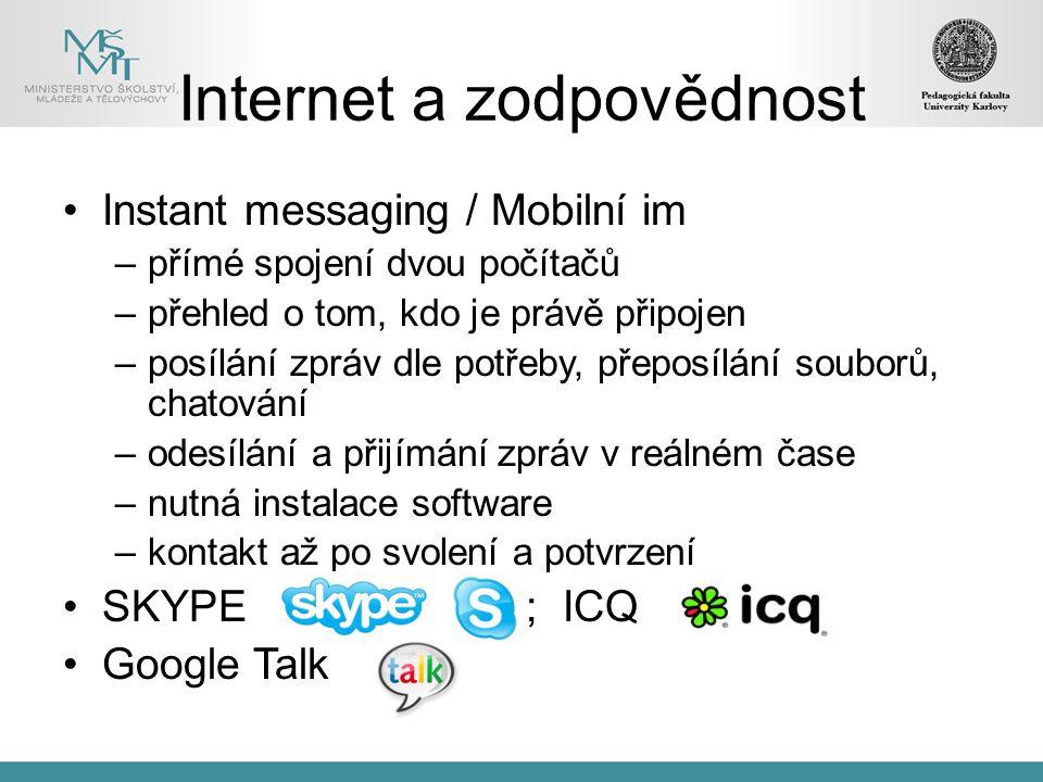 Instant messaging / Mobilní im –přímé spojení dvou počítačů –přehled o tom, kdo je právě připojen –posílání zpráv dle potřeby, přeposílání souborů, ch