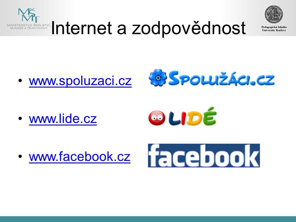 www.spoluzaci.cz www.lide.cz www.facebook.cz Internet a zodpovědnost