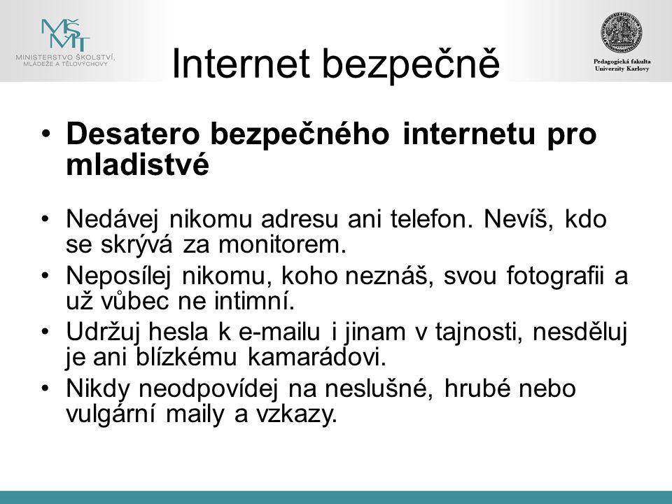 Desatero bezpečného internetu pro mladistvé Nedávej nikomu adresu ani telefon. Nevíš, kdo se skrývá za monitorem. Neposílej nikomu, koho neznáš, svou