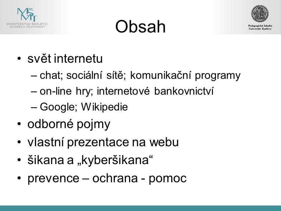 Obsah svět internetu –chat; sociální sítě; komunikační programy –on-line hry; internetové bankovnictví –Google; Wikipedie odborné pojmy vlastní prezen