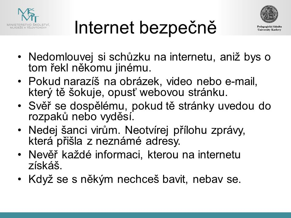 Nedomlouvej si schůzku na internetu, aniž bys o tom řekl někomu jinému. Pokud narazíš na obrázek, video nebo e-mail, který tě šokuje, opusť webovou st