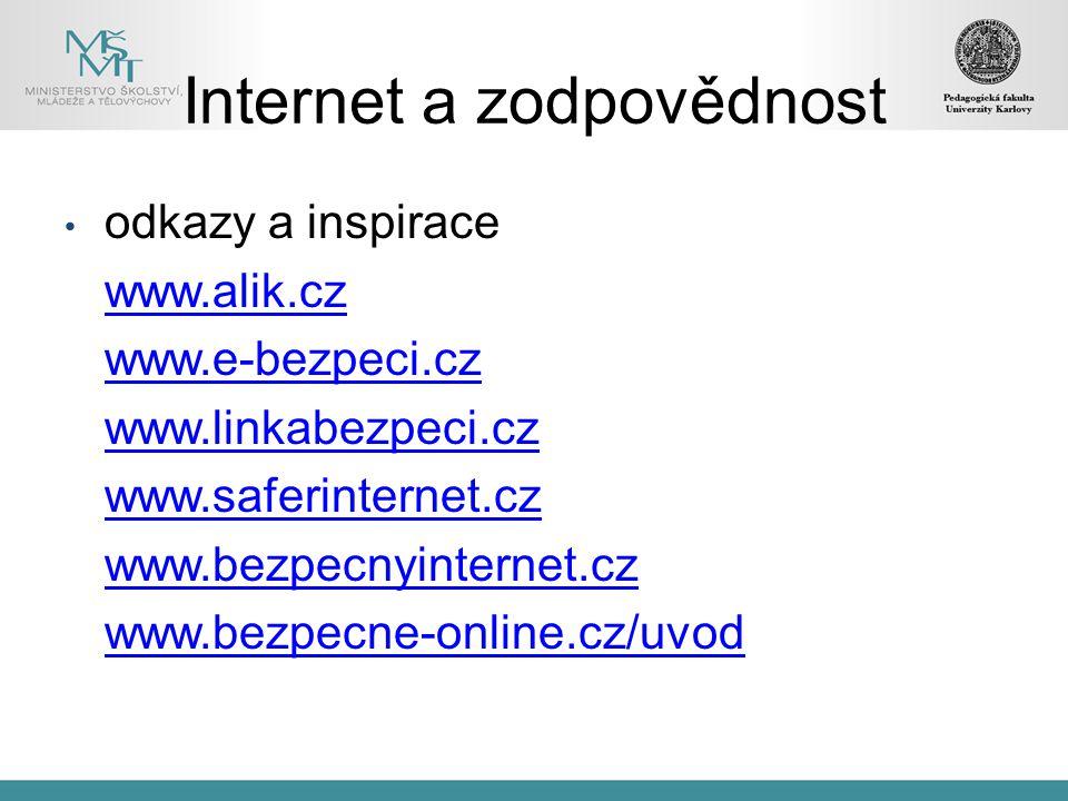 Internet a zodpovědnost odkazy a inspirace www.alik.cz www.e-bezpeci.cz www.linkabezpeci.cz www.saferinternet.cz www.bezpecnyinternet.cz www.bezpecne-