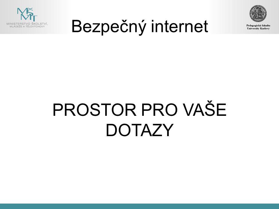 Bezpečný internet PROSTOR PRO VAŠE DOTAZY