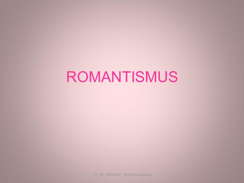 ROMANTISMUS VY_32_INOVACE _19 Romantismus
