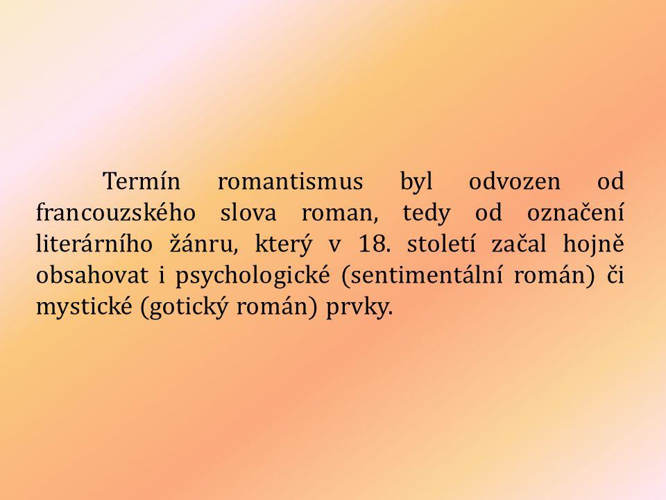 Termín romantismus byl odvozen od francouzského slova roman, tedy od označení literárního žánru, který v 18. století začal hojně obsahovat i psycholog