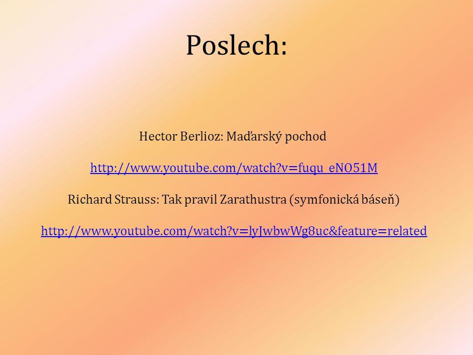 Poslech: Hector Berlioz: Maďarský pochod http://www.youtube.com/watch?v=fuqu_eNO51M Richard Strauss: Tak pravil Zarathustra (symfonická báseň) http://